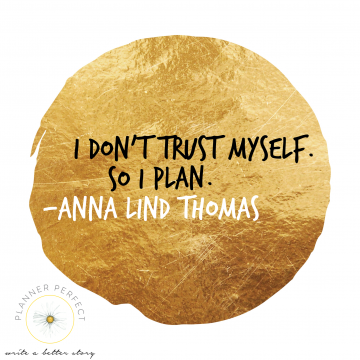 I don't trust myself. So I plan.