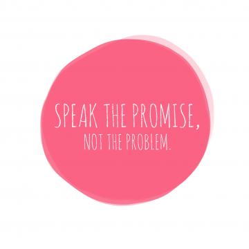 Speak the Promise not the Problem