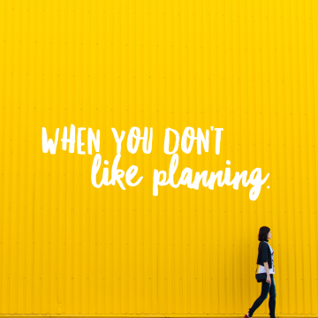 When You Don't Like Planning