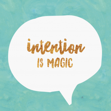 Intention is magic
