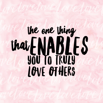 The one thing that enables you to truly love others